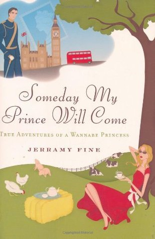 Someday My Prince Will Come: True Adventures of a ...