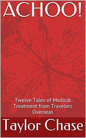 ACHOO!: Twelve Tales of Medical Treatment from Tra...