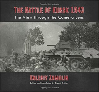 The Battle of Kursk 1943: The View Through the Cam...