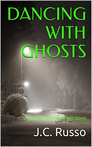 Dancing with Ghosts: a lesbian coming of age novel...