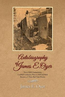 Autobiography of James Oyer, Was a Erie-Lackawanna...