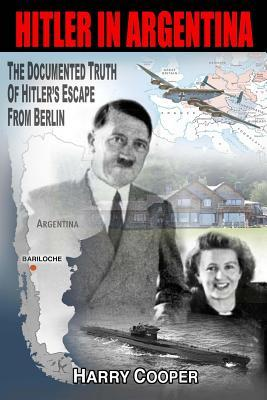 Hitler in Argentina: The Documented Truth of Hitle...