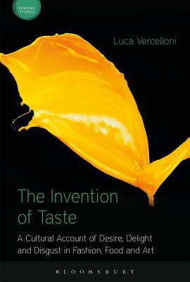 The Invention of Taste: A Cultural Account of Desi...