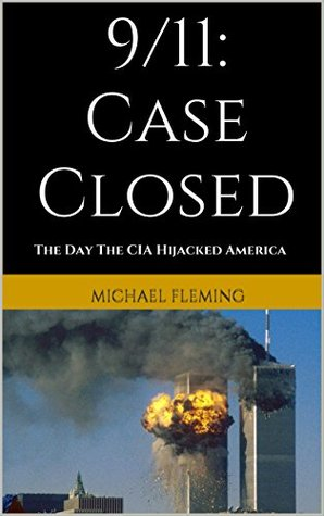 9/11: Case Closed: The Day The CIA Hijacked Americ...