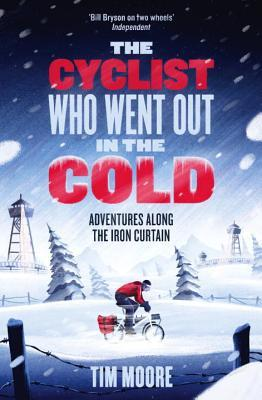 The Cyclist Who Went Out in the Cold: Adventures A...
