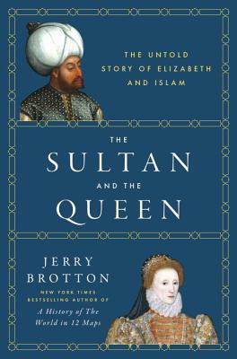 The Sultan and the Queen: The Untold Story of Eliz...