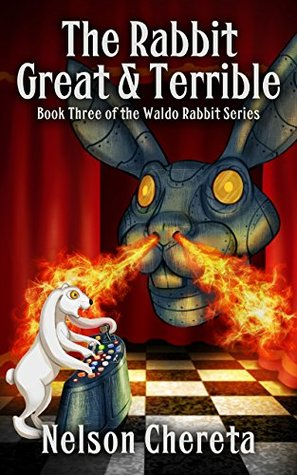 The Rabbit Great And Terrible: Book Three of the W...