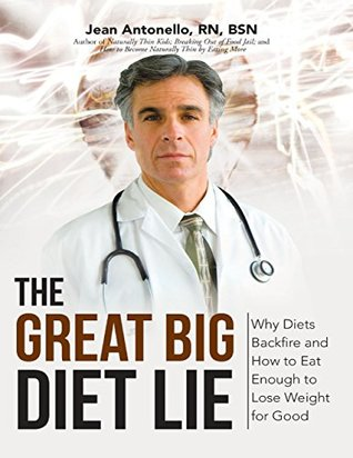The Great Big Diet Lie: Why Diets Backfire and How...