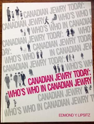 Canadian Jewry Today: Who's Who In Canadian Jewry
