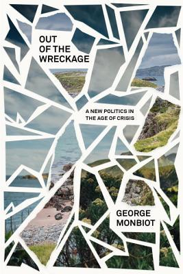 Out of the Wreckage: A New Politics in the Age of ...