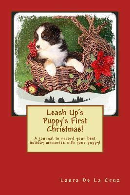 Leash Up's Puppy's First Christmas!: A Journal to ...